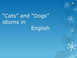 """Cats"" and ""Dogs"" idioms in                English"