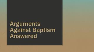 Arguments Against Baptism Answered