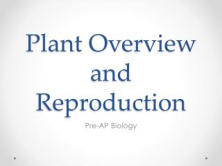 Plant Overview and Reproduction