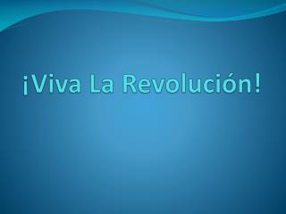 ¡ Viva La  Revolución !
