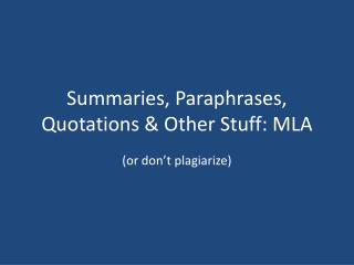 Summaries, Paraphrases, Quotations &  Other Stuff: MLA