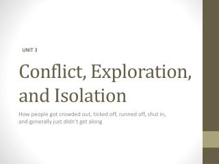 Conflict, Exploration, and Isolation