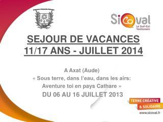 SEJOUR DE VACANCES 11/17 ANS - JUILLET 2014