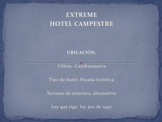 EXTREME HOTEL CAMPESTRE UBICACIÓN: Villeta- Cundinamarca Tipo de hotel: Posada turística