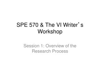 SPE 570 & The  VI Writer ' s Workshop