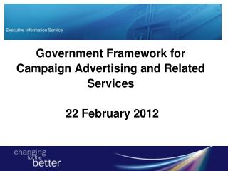 Government Framework for  Campaign Advertising and Related  Services 22 February 2012