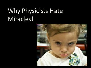 Why Physicists Hate Miracles!