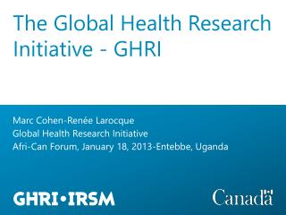 Marc Cohen-Renée Larocque Global  Health Research Initiative