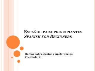 Español para principiantes Spanish for Beginners