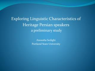 Exploring Linguistic Characteristics of  Heritage Persian speakers  a preliminary study