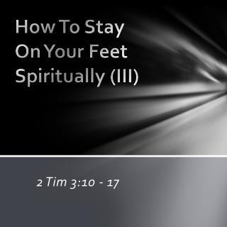 How To Stay  On Your Feet Spiritually ( III)