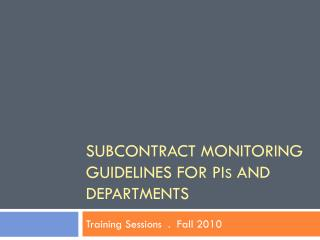 Subcontract Monitoring Guidelines for PI s  and Departments