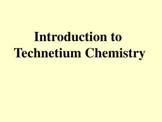 Introduction to  Technetium Chemistry