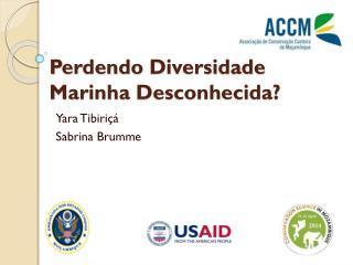 Perdendo Diversidade Marinha Desconhecida ?