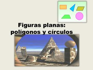 Figuras  planas:  polígonos  y  círculos