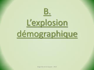B . L'explosion démographique