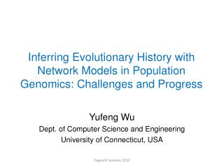 Yufeng  Wu Dept. of Computer Science and Engineering University of Connecticut, USA