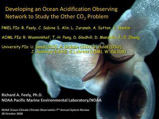 Richard  A. Feely, Ph.D. NOAA  Pacific Marine Environmental Laboratory/NOAA