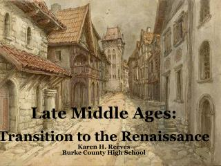 Late Middle Ages: Transition to the Renaissance Karen H. Reeves Burke  County High School