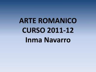ARTE ROMANICO CURSO 2011-12 Inma  Navarro