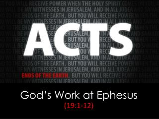God�s Work at Ephesus ( 19:1-12)