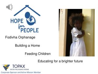 Fodivha Orphanage 	Building  a  Home 		Feeding Children 				Educating  for a brighter future