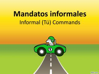 Mandatos informales Informal ( T� ) Commands