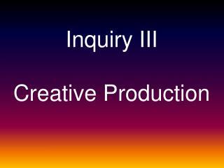 Inquiry III Creative Production