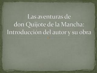 Las aventuras de  don Quijote de la Mancha: Introducción del autor y su obra