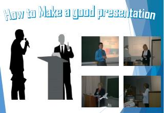 How to Make a good presentation