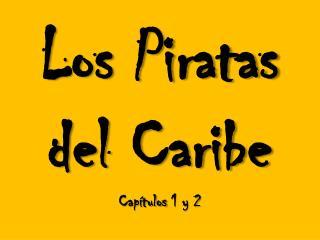 Los Piratas  del Caribe Capítulos  1 y 2