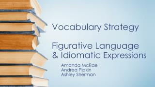 Vocabulary Strategy Figurative Language & Idiomatic  Expressions