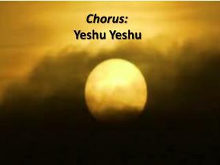 Chorus : Yeshu Y eshu