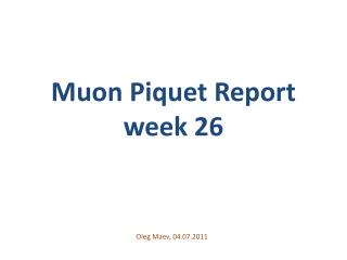 Muon  Piquet Report  week 26