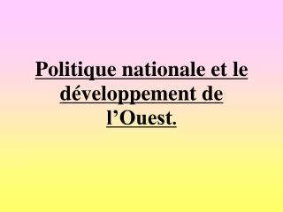 Politique nationale et le développement de l'Ouest .