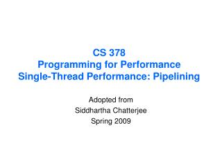 CS 378 Programming for Performance Single-Thread Performance:  Pipelining