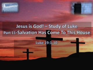 Jesus is God! – Study of Luke Part  11 -Salvation Has Come To This House