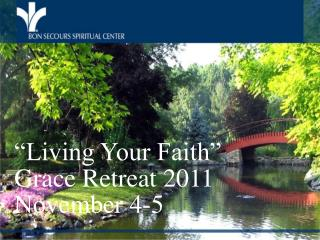 �Living Your Faith� Grace Retreat 2011 November 4-5