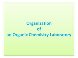 Organization  of  an Organic Chemistry Laboratory