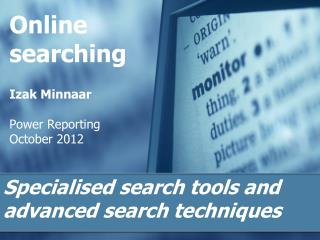 Online searching Izak Minnaar Power Reporting October 2012
