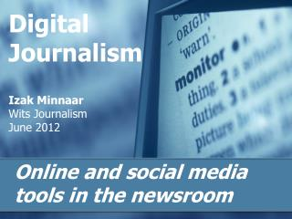 Digital Journalism Izak Minnaar Wits Journalism June  2012