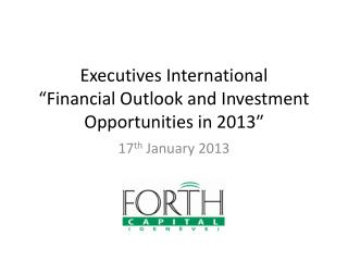 "Executives International ""Financial Outlook and Investment Opportunities in 2013″"