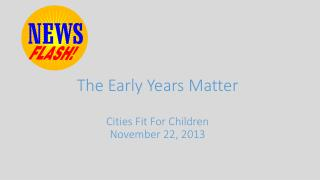The Early Years Matter Cities Fit For Children November 22, 2013
