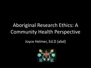 Aboriginal Research Ethics: A Community Health Perspective