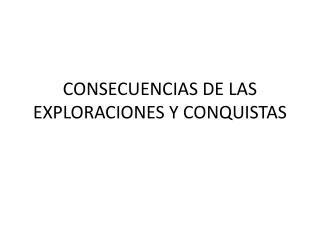 CONSECUENCIAS DE LAS EXPLORACIONES Y CONQUISTAS