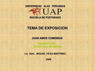TEMA DE EXPOSICION  JUAN AMOS COMENIUS  ASIGNATURA:   DIDACTICA MODERNA