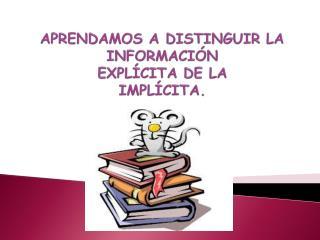 APRENDAMOS A DISTINGUIR LA INFORMACIÓN  EXPLÍCITA DE LA  IMPLÍCITA.