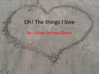 Oh! The things I love