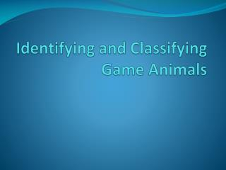 Identifying and Classifying Game Animals