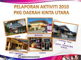 PELAPORAN AKTIVITI 2010  PKG DAERAH KINTA UTARA
